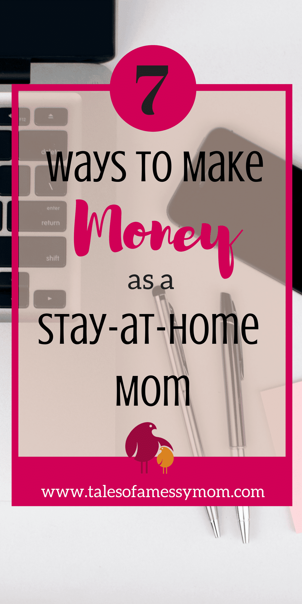 7 ways to make money as a stay-at-home mom. http://www.talesofamessymom.com